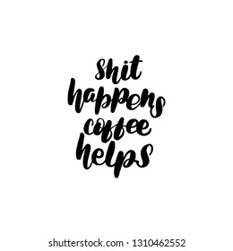 Inspirational handwritten brush lettering inscription shit happens coffee helps. Vector illustration isolated on white background.