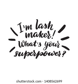 Inspirational handwritten brush lettering I'm lashmaker! What's your superpower? Vector calligraphy illustration isolated on white background. Typography for banners, badges, postcard, t-shirt.