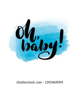 Inspirational handwritten brush lettering oh baby. Vector calligraphy illustration with blue watercolor stain on background. Typography for banners, badges, postcard, t-shirt, prints, posters.