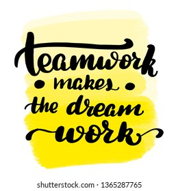 Inspirational handwritten brush lettering teamwork makes the dream work. Yellow watercolor stain on background.