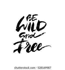 Inspirational lettering Be Wild And Free. Hand drawn modern brush calligraphy. Vector lettering art. Ink illustration. Lettering element for graphc design. Isolated on white background.
