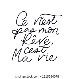 """Inspirational lettering quote in french means """"it's not my dream, it's my life"""": """"C'est ne pas mon rêve, c'est ma vie"""". Motivational poster design."""