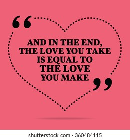 Inspirational love marriage quote. And in the end, the love you take is equal to the love you make. Simple design. Black text over pink background. Vector illustration