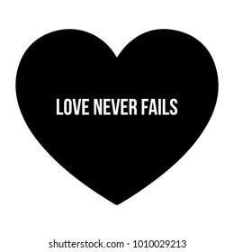 Inspirational love quote. Love never fails. Simple design. White text over black heart background. Vector illustration