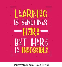 Inspirational message of Education - Learning is Sometimes Hard but Hard is Impossible - Education Quote. Calligraphy postcard or poster graphic design typography element. Hand written vector postcard
