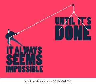 "Inspirational motivating quote of Nelson Mandela - ""It always seems impossible until it's done"". Man pulling big words as a metaphor of success. Conceptual illustration. Animated version is in Video."