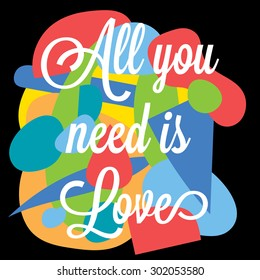 Inspirational motivation colorful typographic poster. All you need is Love
