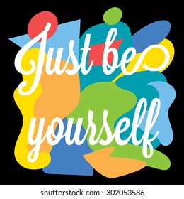 Inspirational motivation colorful typographic poster. Just be yourself