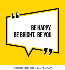 Inspirational motivational quote. Be happy. Be bright. Be you. Isometric style.