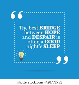 Inspirational motivational quote. The best bridge between hope and despair is often a good night's sleep. Vector square shape design with light bulb. Simple and trendy style