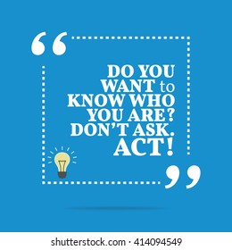 Inspirational motivational quote. Do you want to know who you are? Don't ask. Act! Vector square shape design with light bulb. Simple and trendy style