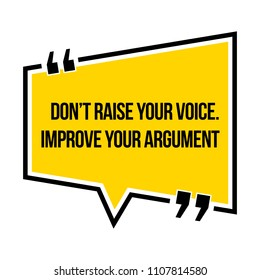 Inspirational motivational quote. Don't raise your voice. Improve your argument. Isometric style.