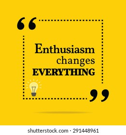 Inspirational motivational quote. Enthusiasm changes everything. Vector simple design. Black text over yellow background