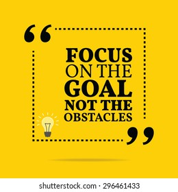 Inspirational motivational quote. Focus on the goal not the obstacles. Vector simple design. Black text over yellow background