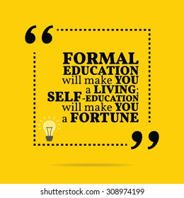 Inspirational motivational quote. Formal education will make you a living; self-education will make you a fortune. Vector simple design. Black text over yellow background