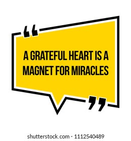 Inspirational motivational quote. A grateful heart is a magnet for miracles. Isometric style.