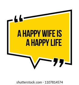 Inspirational motivational quote. A happy wife is a happy life. Isometric style.