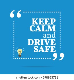 Inspirational motivational quote. Keep calm and drive safe. Vector square shape design with light bulb. Simple and trendy style.