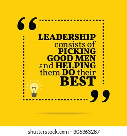Inspirational motivational quote. Leadership consists of picking good men and helping them do their best. Vector simple design. Black text over yellow background