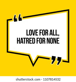 Inspirational motivational quote. Love for all, hatred for none. Isometric style.