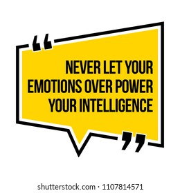 Inspirational motivational quote. Never let your emotions over power your intelligence. Isometric style.