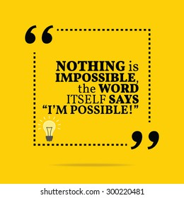 "Inspirational motivational quote. Nothing is impossible, the word itself says ""I'm possible!"" Vector simple design. Black text over yellow background"
