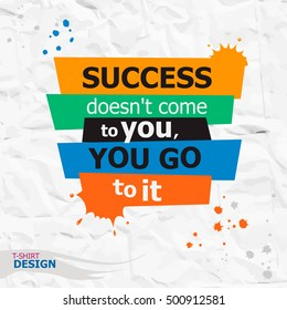 Inspirational motivational quote. Success doesn't come to you, you go to it. Typography Banner Design Concept
