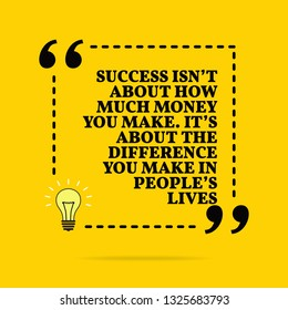 Inspirational motivational quote. Success isn't about how much money you make. It's about the difference you make in people's lives. Vector simple design. Black text over yellow background