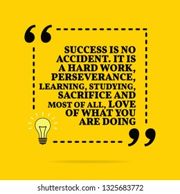 Inspirational motivational quote. Success is no accident. It is a hard work, perseverance, learning, studying, sacrifice and most of all, love of what you are doing. Vector simple design. Black text