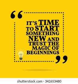 Inspirational motivational quote. It's time to start something new and trust the magic of beginnings. Vector simple design. Black text over yellow background