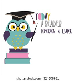 Inspirational motivational quote. Today a reader, tomorrow a leader.  Owl with book and graduation cap