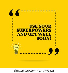 Inspirational motivational quote. Use your superpowers and get well soon! Black text over yellow background