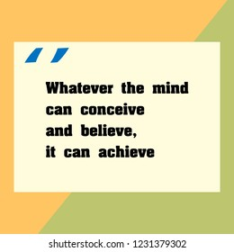 INSPIRATIONAL MOTIVATIONAL QUOTE VECTOR. Whatever the mind can conc...elieve, it can achieve