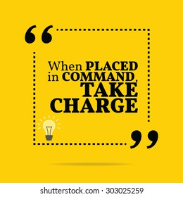 Inspirational motivational quote. When placed in command, take charge. Vector simple design. Black text over yellow background