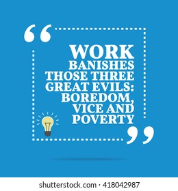 Inspirational motivational quote. Work banishes those three great evils: boredom, vice and poverty. Vector square shape design with light bulb. Simple and trendy style