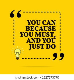 Inspirational motivational quote. You can because you must, and you just do. Vector simple design. Black text over yellow background