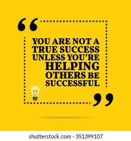 Inspirational motivational quote. You are not a true success unless you're helping others be successful. Vector simple design. Black text over yellow background