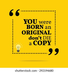 Inspirational motivational quote. You were born an original don't die a copy. Vector simple design. Black text over yellow background