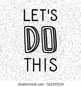 Inspirational and motivational quotes - Let's do this. Hand drawn text isolated on abstract dot background. Phrase for card, t-shirt print, notebook or poster design. Black and white illustration.