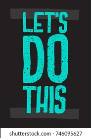 Inspirational and motivational quotes. Let's do this. Typography. Phrase for card,t-shirt print, notebook or poster design.