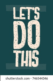 Inspirational and motivational quotes Let's do this. Lettering. Phrase for card, t-shirt print, notebook or poster design.