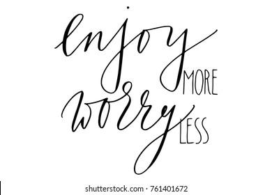 Inspirational phrase enjoy more worry less handwritten text vector.
