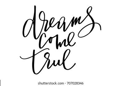 Inspirational phrase quote dreams come true handwritten text vector.