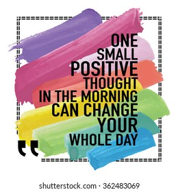 Inspirational Positive Quote About Happiness / One small positive thought in the morning can change your whole day