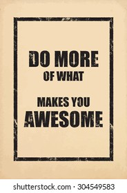 Inspirational poster. Motivational old poster. Do more of what makes you awesome