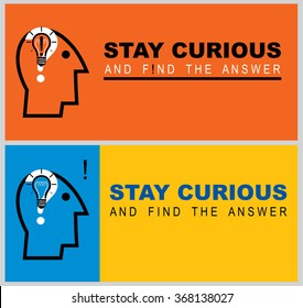 Inspirational quote compose in horizontal composition. conceptual vector illustration about staying curious. Motivational slogan consist of head icon, question mark, light bulb and exclamation mark.