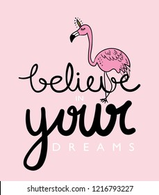 Inspirational quote and cute flamingo drawing with unicorn horn / Vector illustration design for t shirt graphics, fashion prints, posters, cards, stickers and etc