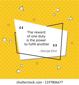 Inspirational quote of English novelist and poet George Eliot at pop-art trendy illustration for USA Veterans Day celebration. The reward of one duty is the power to fulfill another.