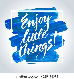 Inspirational quote Enjoy Little Things. Hand written calligraphy on acrylic stroke background. Brush painted letters, vector illustration.