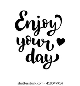 """Inspirational quote """"Enjoy your day"""". Hand drawn brush ink lettering black on white background. Vector calligraphy for your design: banners, gift cards, posters, vouchers, advertising, textile, web"""